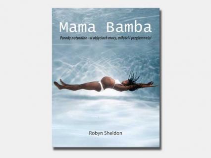 Mama Bamba Porody naturalne - w objęciach mocy, miłości i przyjemności - Robyn Sheldon | okładka