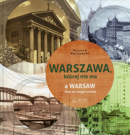 Warszawa, której nie ma A Warsaw that no longer exists - Ryszard Mączewski   okładka