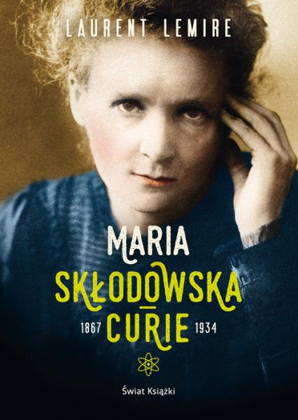Maria Skłodowska-Curie - Laurent Lemire   okładka