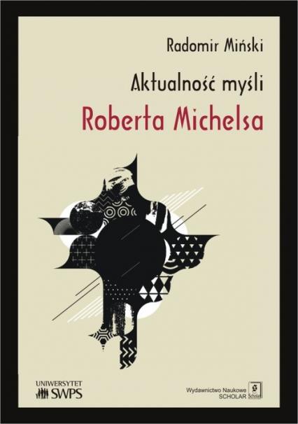 Aktualność myśli Roberta Michelsa - Radomir Miński   okładka