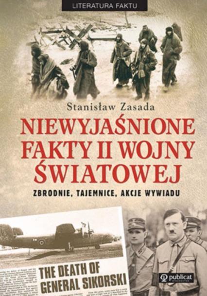 Niewyjaśnione fakty II wojny światowej Zbrodnie, tajemnice, akcje wywiadu - Stanisław Zasada | okładka