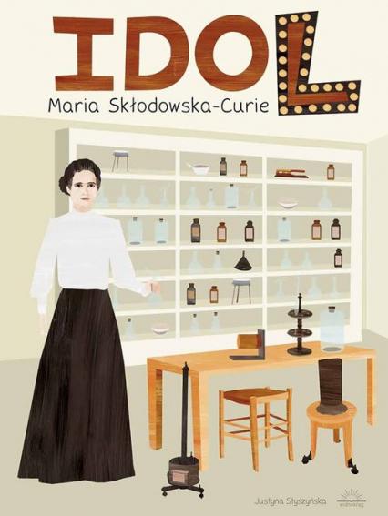 Idol Maria Skłodowska-Curie - Justyna Styszyńska | okładka