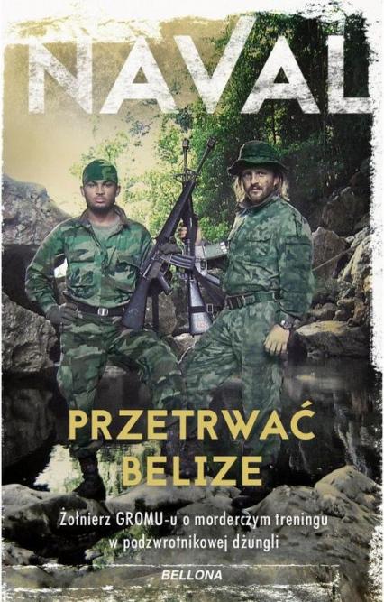 Przetrwać Belize Żołnierz GROM-u o morderczym treningu w podzwrotnikowej dżungli - Naval | okładka