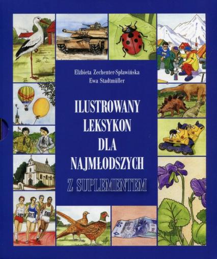Ilustrowany leksykon dla najmłodszych z suplementem - Zechenter-Spławińska Elżbieta, Stadtmuller Ewa | okładka