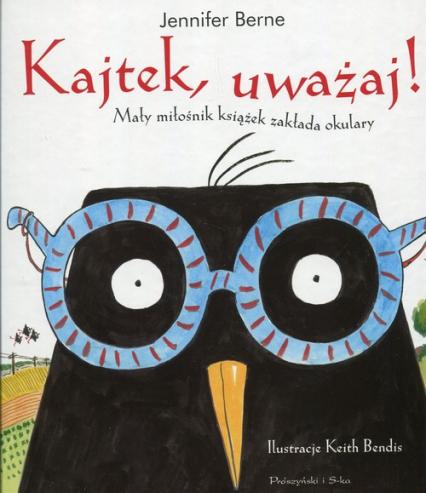 Kajtek uważaj Mały miłośnik książek zakłada okulary - Jennifer Berne | okładka