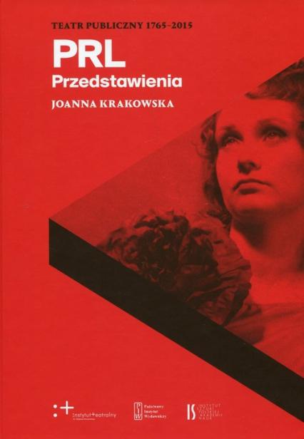 PRL Przedstawienia Teatr Publiczny 1765-2015 - Joanna Krakowska   okładka