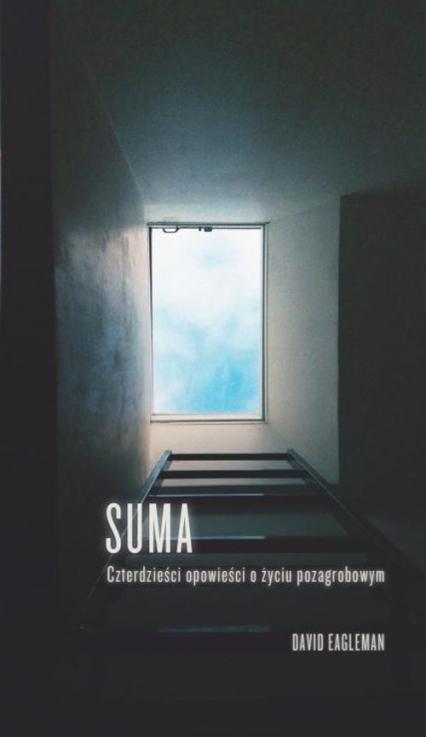 Suma Czterdzieści opowieści o życiu pozagrobowym - David Eagleman   okładka