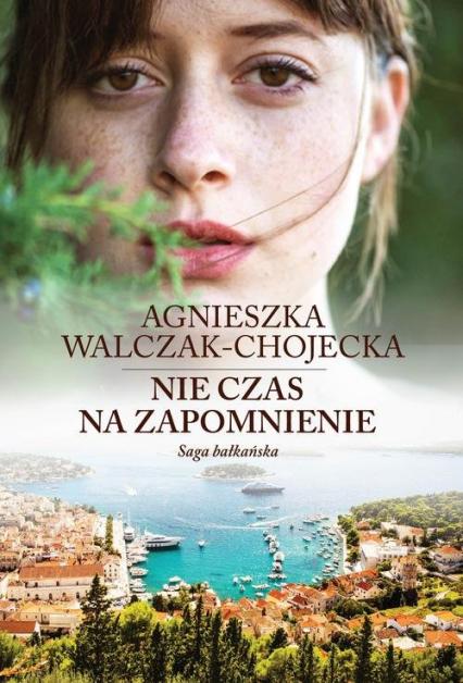 Saga bałkańska. Tom 2:  Nie czas na zapomnienie - Agnieszka Walczak-Chojecka | okładka