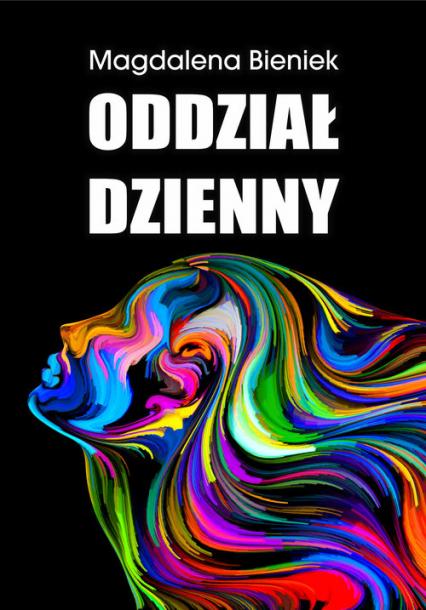 Oddział Dzienny - Magdalena Bieniek   okładka