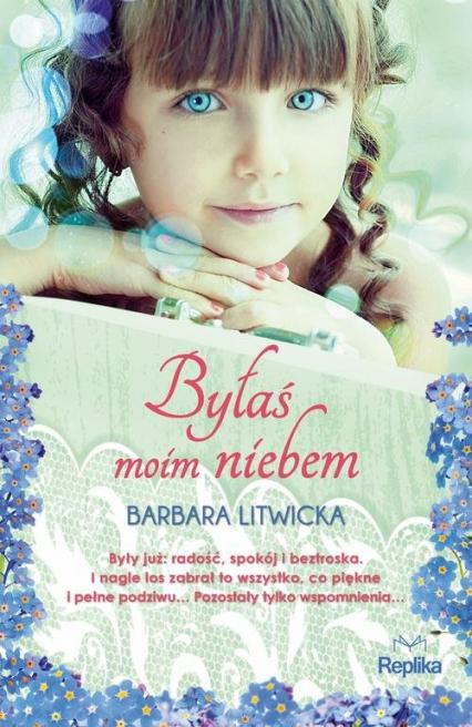 Byłaś moim niebem - Barbara Litwicka | okładka