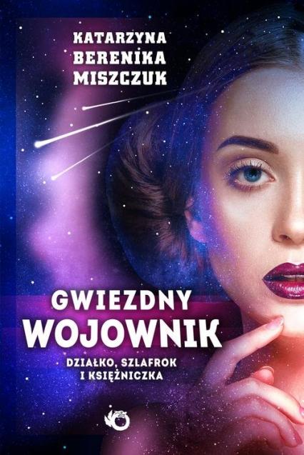 Gwiezdny wojownik Tom 1 Działko, szlafrok  i księżniczka - Miszczuk Katarzyna Berenika   okładka