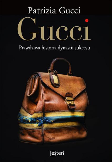 Gucci. Prawdziwa historia dynastii sukcesu - Patrizia Gucci | okładka