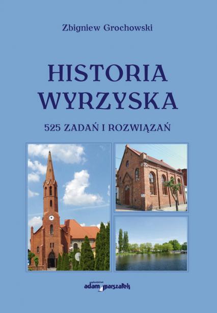 Historia Wyrzyska 525 zadań i rozwiązań - Zbigniew Grochowski | okładka