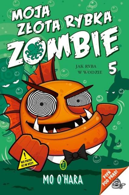 Moja złota rybka zombie Jak ryba w wodzie - Mo OHara | okładka
