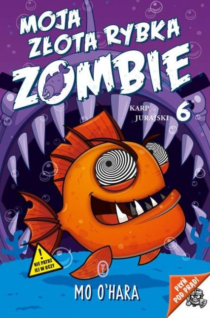 Moja złota rybka zombie Karp jurajski - Mo O'Hara | okładka
