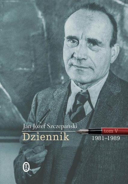 Dziennik Tom V 1981-1989 - Szczepański Jan Józef | okładka