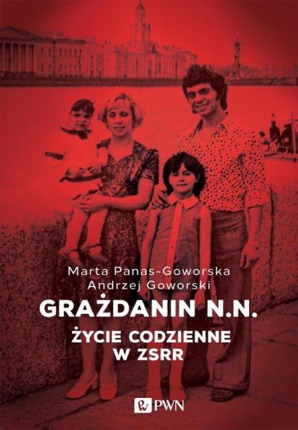 Grażdanin N.N. Życie codzienne w ZSRR - Goworski Andrzej, Panas-Goworska Marta | okładka