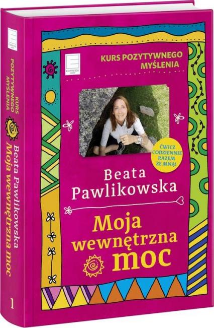 Kurs pozytywnego myślenia. Moja wewnętrzna moc - Beata Pawlikowska | okładka