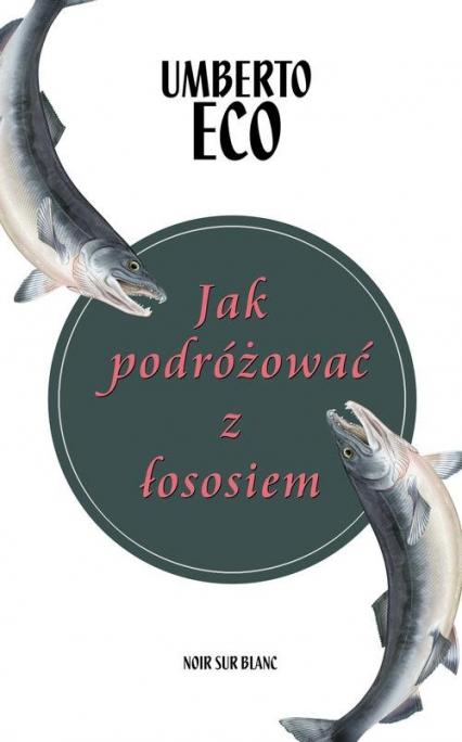 Jak podróżować z łososiem - Umberto Eco | okładka