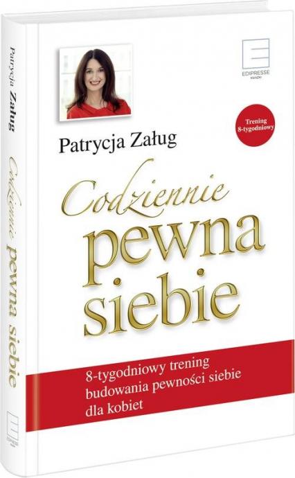 Codziennie pewna siebie 8-tygodniowy trening budowania pewności siebie dla kobiet - Patrycja Załug   okładka