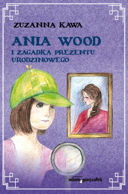 Ania Wood i zagadka prezentu urodzinowego - Zuzanna Kawa | okładka