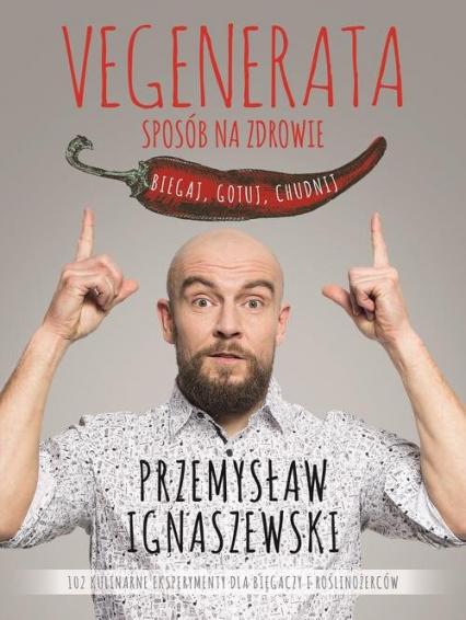 Vegenerata sposób na zdrowie Biegaj, gotuj, chudnij - Przemysław Ignaszewski | okładka