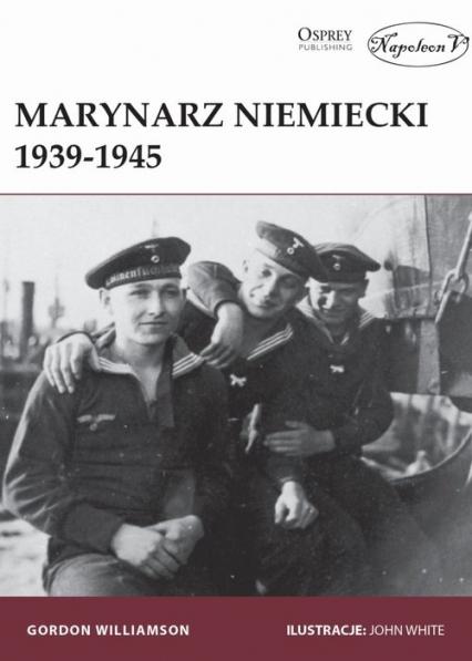 Marynarz niemiecki 1939-1945 - Gordon Williamson | okładka