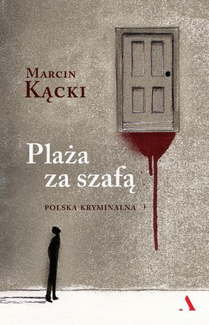 Plaża za szafą. Polska kryminalna - Marcin Kącki   okładka