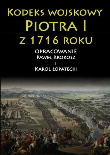 Kodeks wojskowy Piotra I z 1716 roku - Krokosz Paweł, Łopatecki Karol | okładka
