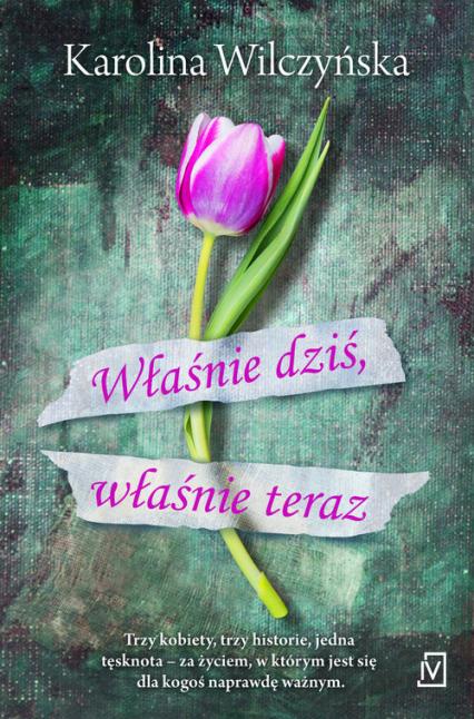 Właśnie dziś, właśnie teraz - Karolina Wilczyńska | okładka