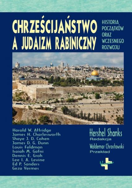 Chrześcijaństwo a judaizm rabiniczny Historia początków oraz wczesnego rozwoju - zbiorowa Praca | okładka