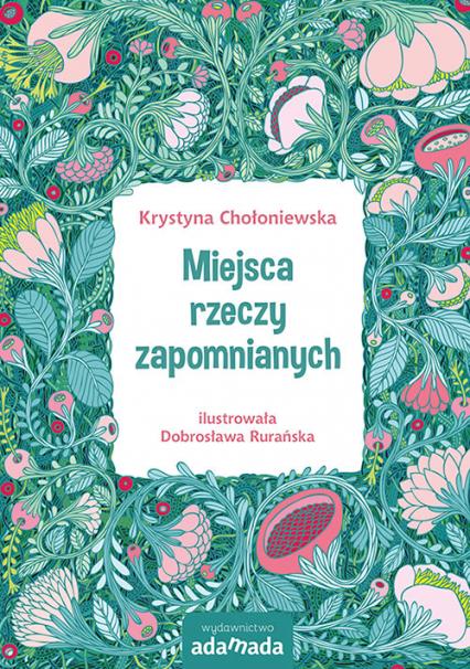 Miejsca rzeczy zapomnianych - Krystyna Chołoniewska | okładka