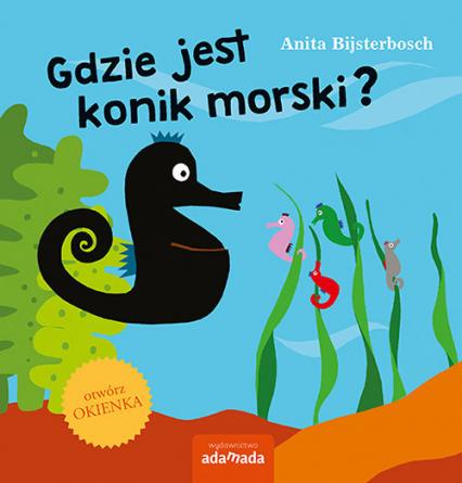 Gdzie jest konik morski? - Anita Bijsterbosch | okładka
