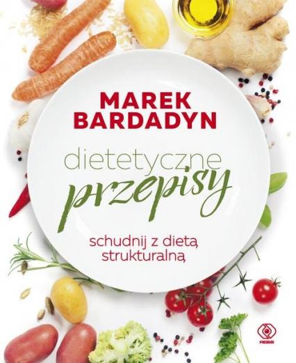 Dietetyczne przepisy Schudnij z dietą strukturalną - Marek Bardadyn | okładka