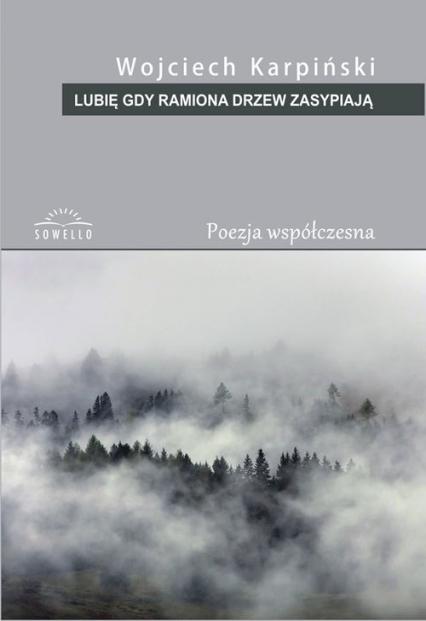 Lubię gdy ramiona drzew zasypiają - Wojciech Karpiński | okładka