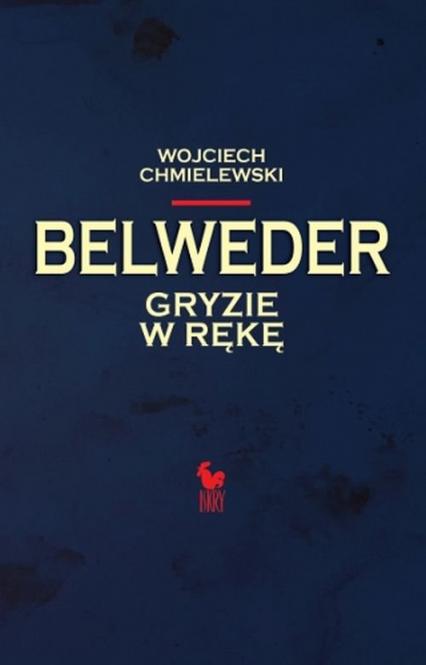 Belweder gryzie w rękę - Wojciech Chmielewski | okładka