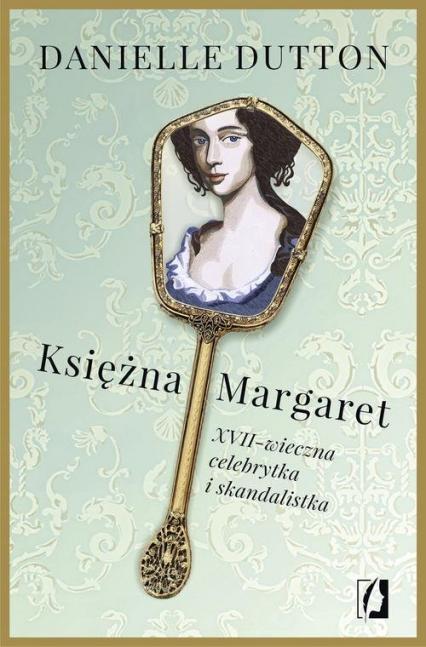 Księżna Margaret XVII-wieczna skandalistka i celebrytka - Danielle Dutton | okładka