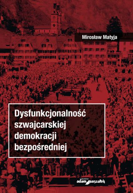 Dysfunkcjonalność szwajcarskiej demokracji bezpośredniej - Mirosław Matyja | okładka