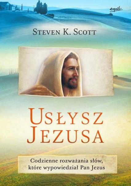 Usłysz Jezusa Codzienne rozważania słów, które wypowiedział Pan Jezus - Scott Steven K. | okładka