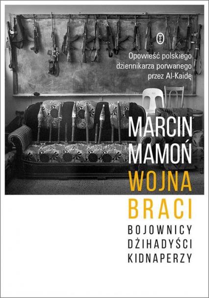 Wojna braci Bojownicy, dżihadyści, kidnaperzy - Marcin Mamoń | okładka