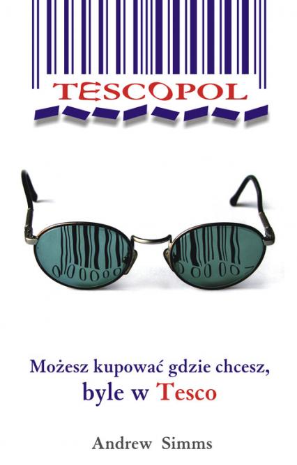 Tescopol Możesz kupować gdzie chcesz - byle w Tesco. - Simms Andrew | okładka