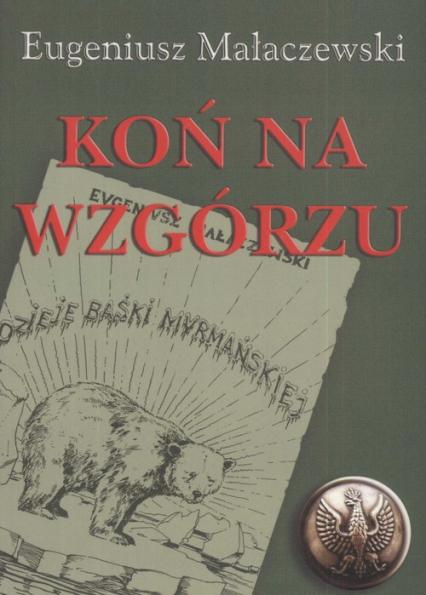 Koń na wzgórzu - Eugeniusz Małaczewski | okładka