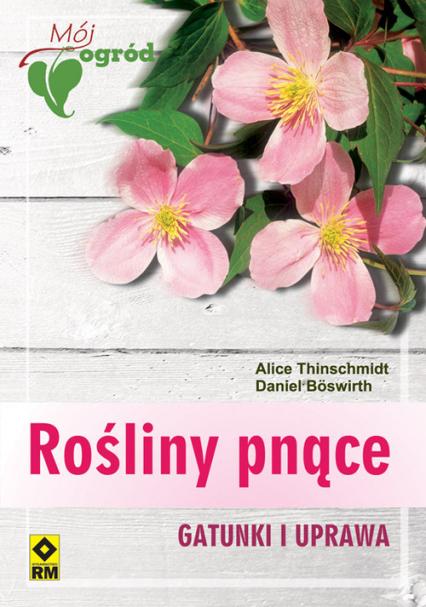 Rośliny pnące Gatunki i uprawa - Thinschmidt Alice, Boswirth Daniel   okładka