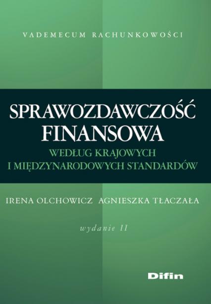 Sprawozdawczość finansowa według standardów krajowych i międzynarodowych Wydanie 2 - Olchowicz Irena, Tłaczała Agnieszka   okładka