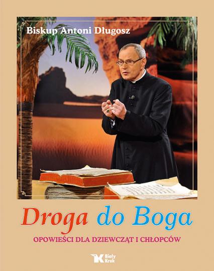 Droga do Boga Opowieści dla dziewczat i chłopców - Antoni Długosz   okładka