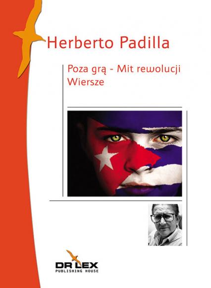Poza grą Mit rewolucji Wiersze - Herberto Padilla | okładka
