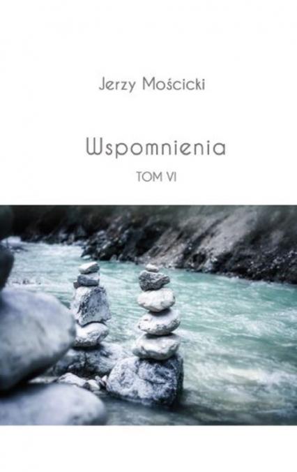 Wspomnienia Tom VI - Jerzy Mościcki | okładka