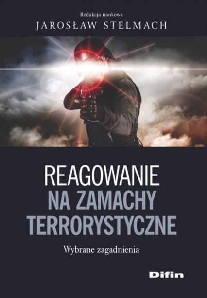 Reagowanie na zamachy terrorystyczne Wybrane zagadnienia -  | okładka