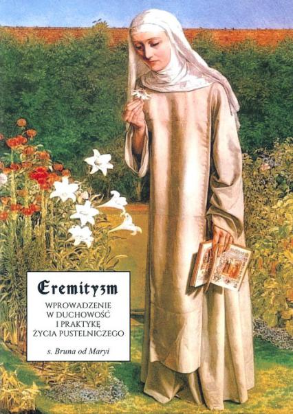 Eremityzm. Wprowadzenie w duchowość i praktyke życia pustelniczego - Bruna od Maryi | okładka