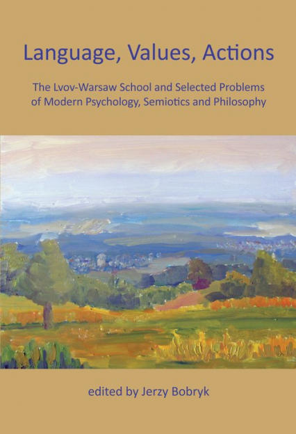 Language, Values, Actions The Lvov-Warsaw School and Selected Problems of Modern Psychology, Semiotics and Philosophy -  | okładka